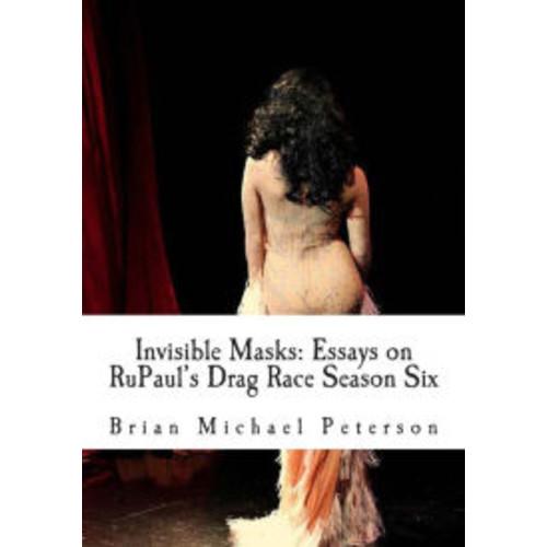Invisible Masks: Essays on RuPaul's Drag Race Season Six