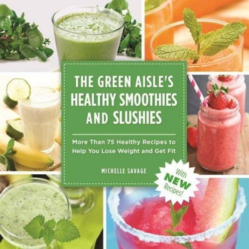 The Green Aisle's Healthy Smoothies and Slushies: More Than 75 Healthy Recipes to Help You Lose Weight and Get Fit (Paperback)