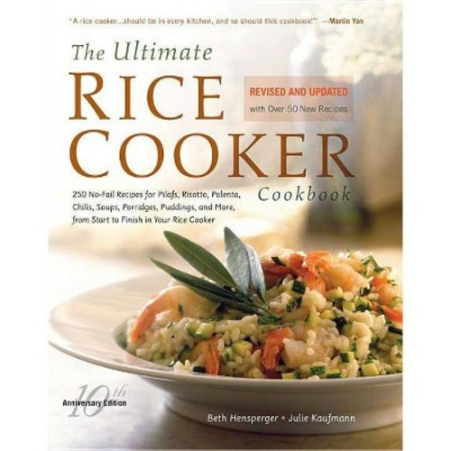 Ultimate Rice Cooker Cookbook : 250 No-Fail Recipes for Pilafs, Risottos, Polenta, Chilis, Soups,