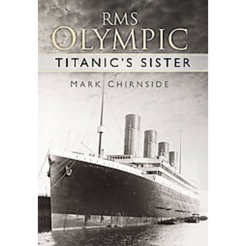 RMS Olympic : Titanic's Sister (Paperback) (Mark Chirnside)