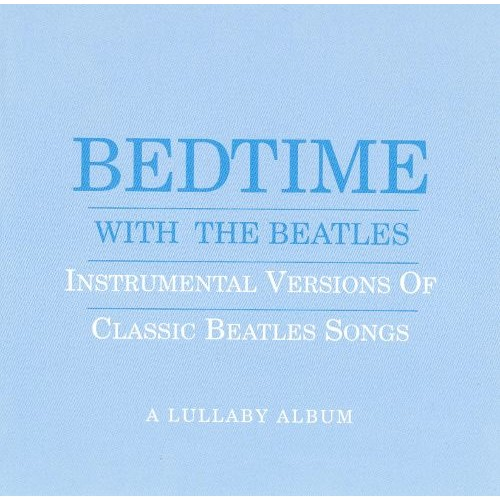 Bedtime with the Beatles: Instrumental Versions of Classic Beatles Songs [CD]