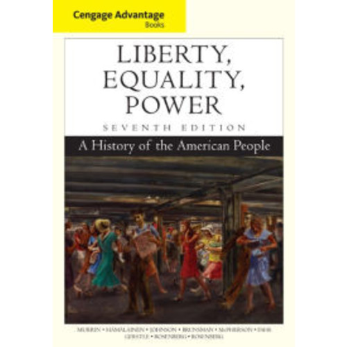 Cengage Advantage Books: Liberty, Equality, Power: A History of the American People / Edition 7