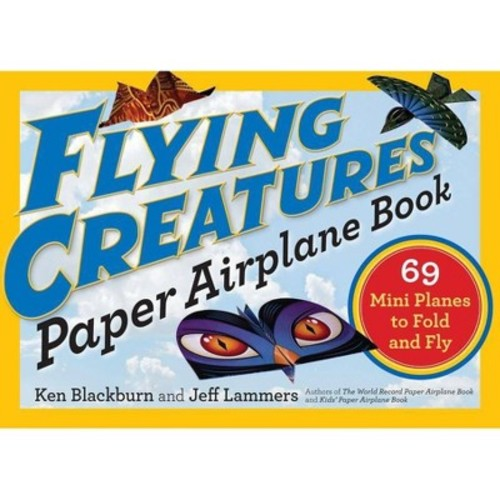 Flying Creatures Paper Airplane Book : 69 Mini Planes to Fold and Fly (Paperback) (Ken Blackburn & Jeff