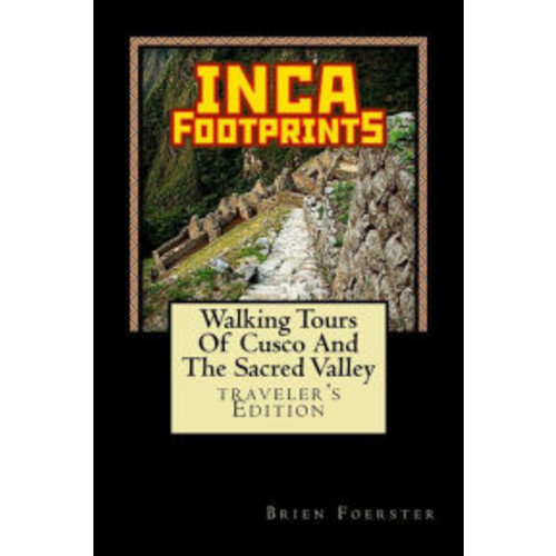 Inca Footprints: Walking Tours Of Cusco And The Sacred Valley Of Peru