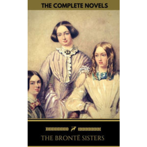 The Bront Sisters: The Complete Novels (Golden Deer Classics)