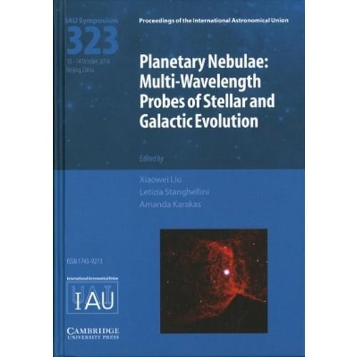 Planetary Nebulae : Multi-Wavelength Probes of Stellar and Galactic Evolution: Proceedings of the 323RD