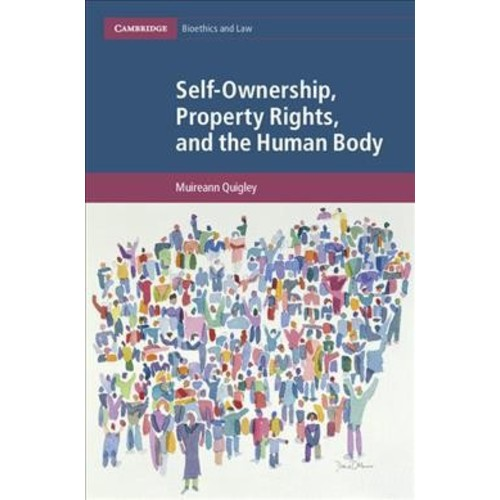 Self-ownership, Property Rights, and the Human Body : A Legal and Philosophical Analysis - (Hardcover)
