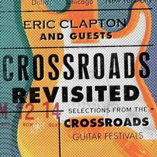 ERIC & GUESTS CLAPTON - CROSSROADS REVISITED SELECTIONS FROM THE CROSSROAD