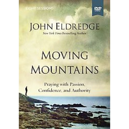Moving Mountains : Praying with Passion, Confidence, and Authority (Hardcover) (John Eldredge)