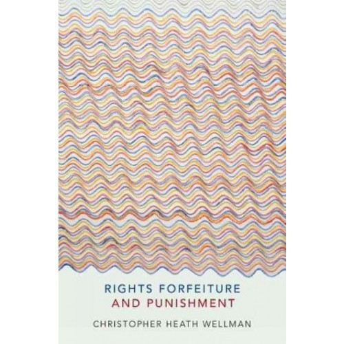 Rights Forfeiture and Punishment (Hardcover) (Christopher Heath Wellman)