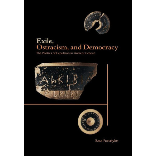 Exile, Ostracism, and Democracy: The Politics of Expulsion in Ancient Greece