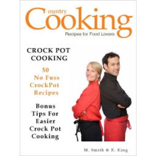 CROCK POT RECIPES - Crock Pot Cooking - 50 No Fuss Crockpot Recipes