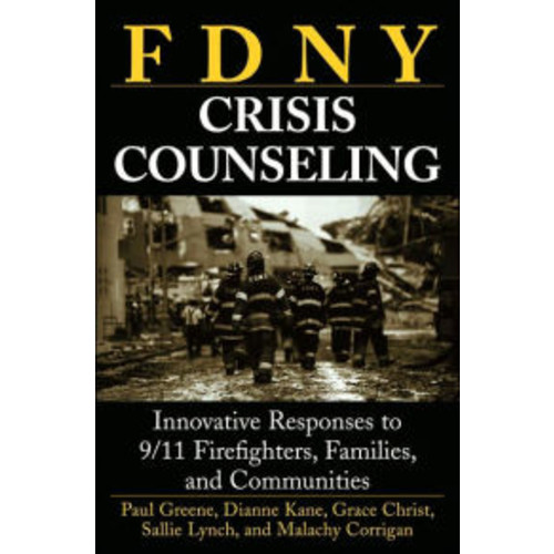 FDNY Crisis Counseling: Innovative Responses to 9/11 Firefighters, Families, and Communities / Edition 1