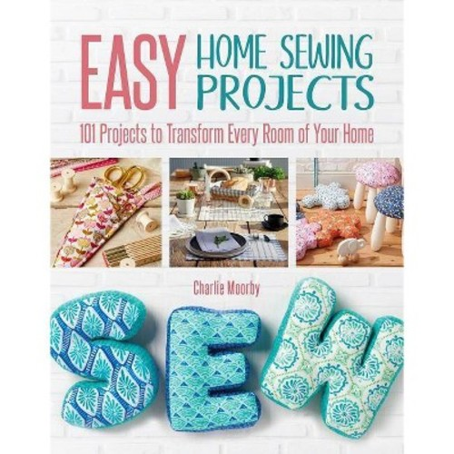 Easy Home Sewing Projects : 101 Projects to Transform Every Room of Your Home (Paperback) (Moorby
