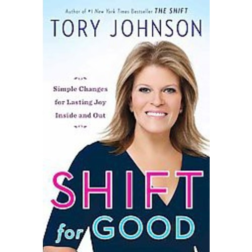 Shift for Good : Simple Changes for Lasting Joy Inside and Out (Unabridged) (CD/Spoken Word) (Tory