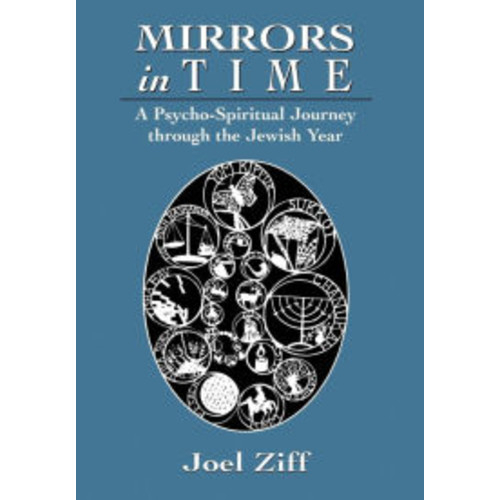 Mirrors in Time: A Psycho-Spiritual Journey through the Jewish Year / Edition 1