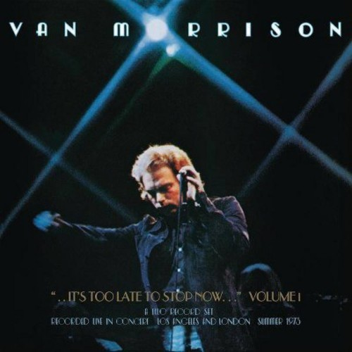Van Morrison - It's Too Late to Stop Now, Vol. 1 (Live)
