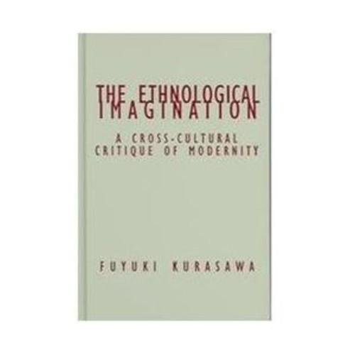 Ethnological Imagination: A Cross-Cultural Critique of Modernity A Cross-Cultural Critique of Modernity
