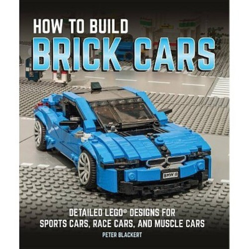 How to Build Brick Cars : Detailed Lego Designs for Sports Cars, Race Cars, and Muscle Cars (Paperback)