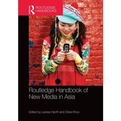 Lecturer in Digital Art in the Games Program Larissa Hjorth Routledge Handbook of New Media in Asia