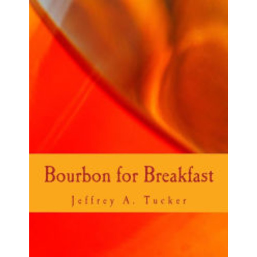 Bourbon for Breakfast (Large Print Edition): Living Outside the Statist Quo