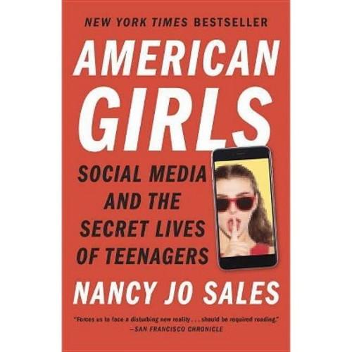 American Girls : Social Media and the Secret Lives of Teenagers (Reprint) (Paperback) (Nancy Jo Sales)