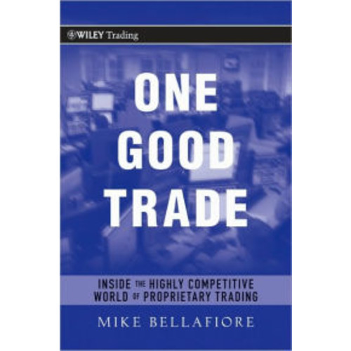 One Good Trade: Inside the Highly Competitive World of Proprietary Trading / Edition 1