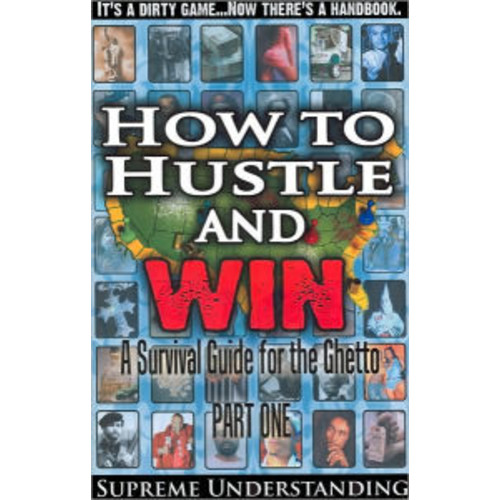 How to Hustle and Win, Part One: A Survival Guide for the Ghetto