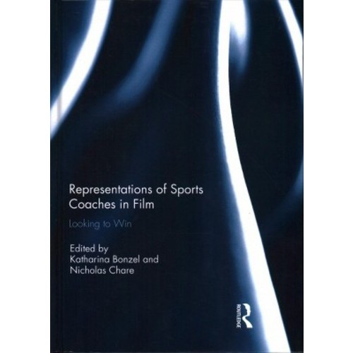 Representations of Sports Coaches in Film : Looking to Win (Hardcover)