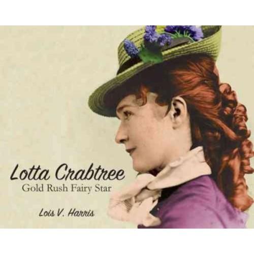 Lotta Crabtree : Gold Rush Fairy Star (Hardcover) (Lois V. Harris)