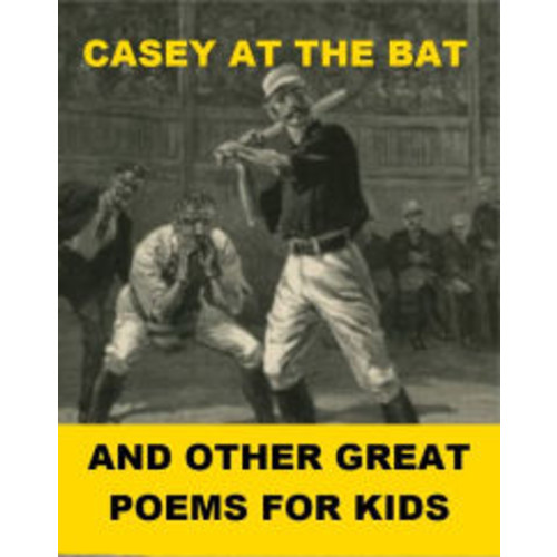 Casey at the Bat and Other Great Poems for Kids