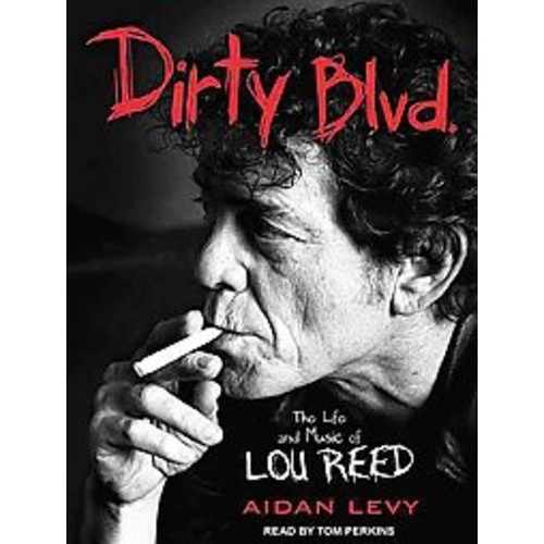 Dirty Blvd. : The Life and Music of Lou Reed (Unabridged) (CD/Spoken Word) (Aidan Levy)