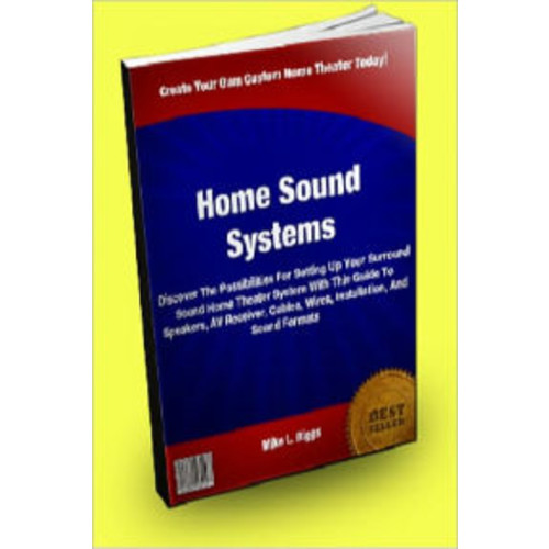 Home Sound Systems; Discover The Possibilities For Setting Up Your Surround Sound Home Theater System With This Guide To Speakers, AV Receiver, Cables, Wires, Installation, And Sound Formats