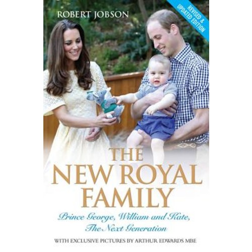 The New Royal Family : Prince George, William and Kate, the Next Generation