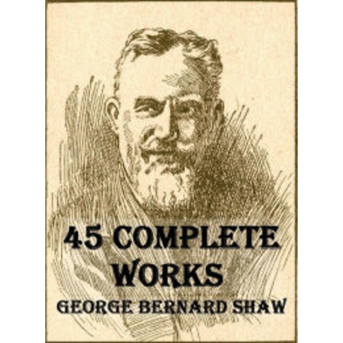 45 Complete Works of George Bernard Shaw