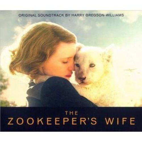 Harry Gregson-Williams - The Zookeeper's Wife - Original Motion Picture Soundtrack [Audio CD]