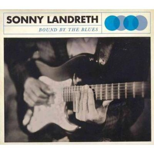 Sonny Landreth - Bound by the Blues