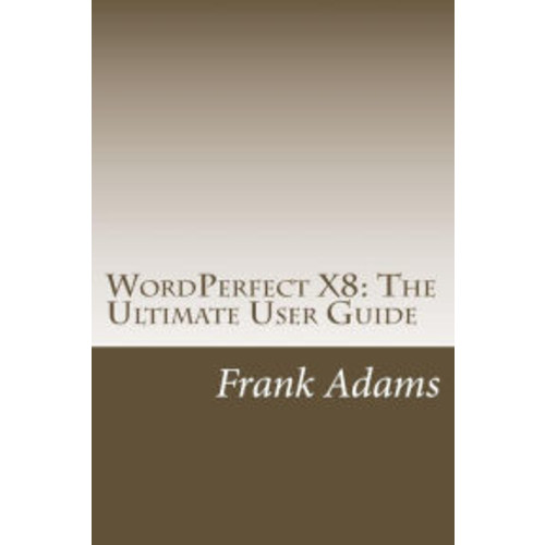 WordPerfect X8: The Ultimate User Guide