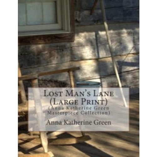 Lost Man's Lane (Large Print): (Anna Katherine Green Masterpiece Collection)