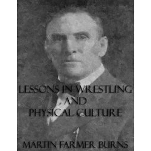 Lessons In Wrestling and Physical Culture (Illustrated)