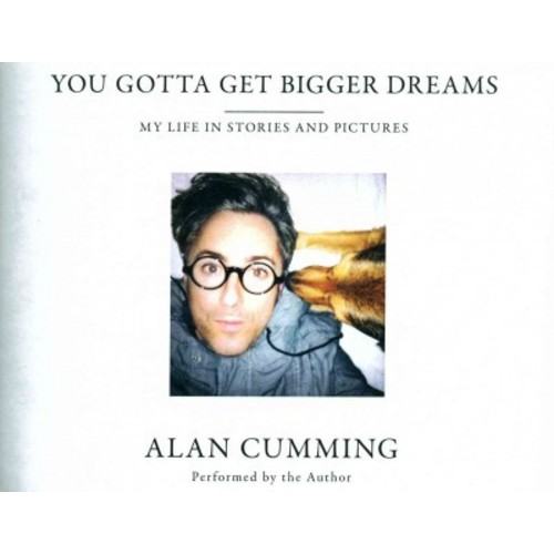 You Gotta Get Bigger Dreams : My Life in Stories and Pictures (CD/Spoken Word) (Alan Cumming)