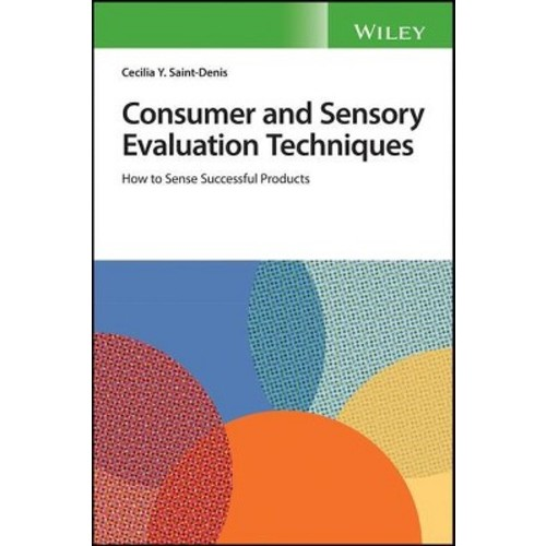 Consumer and Sensory Evaluation Techniques : How to Sense Successful Products - (Paperback)
