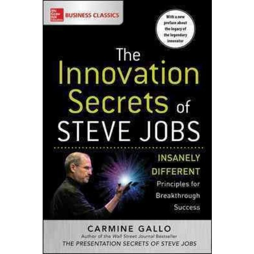 The Innovation Secrets of Steve Jobs: Insanely Different Principles for Breakthrough Success (Paperback)