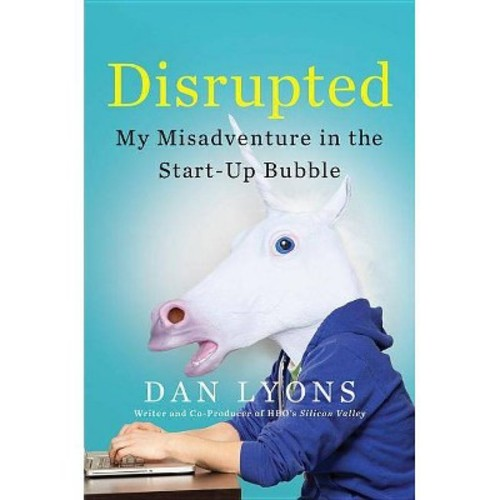 Disrupted : My Misadventure in the Start-up Bubble (Unabridged) (CD/Spoken Word) (Dan Lyons)