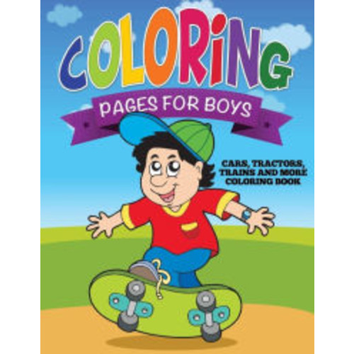 Coloring Pages For Boys (Cars, Tractors, Trains and More Coloring Book)