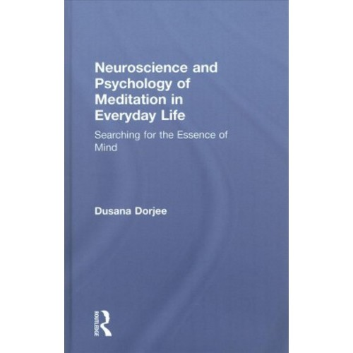 Neuroscience and Psychology of Meditation in Everyday Life : Searching for the Essence of Mind