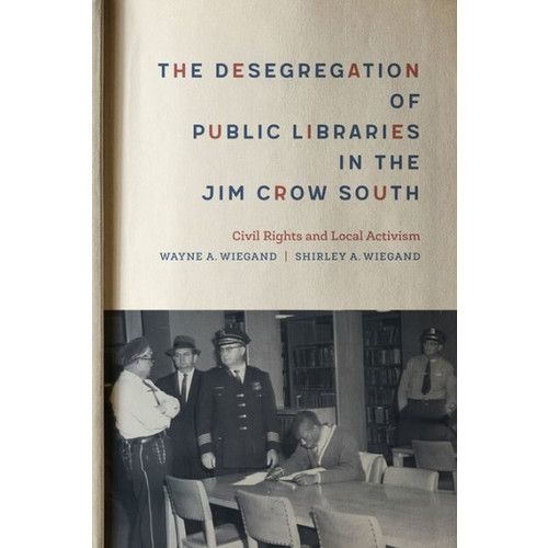 The Desegregation of Public Libraries in the Jim Crow South: Civil Rights and Local Activism