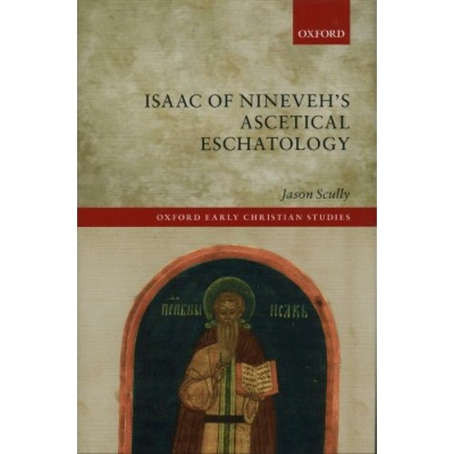 Isaac of Nineveh's Ascetical Eschatology (Hardcover) (Jason Scully)