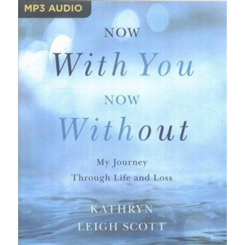 Now With You, Now Without : My Journey Through Life and Loss (MP3-CD) (Kathryn Leigh Scott)