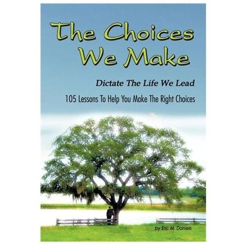 The Choices We Make Dictate the Life We Lead : 105 Lessons to Help You Make the Right Choices (Hardcover)